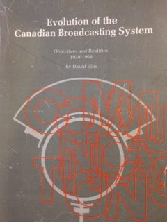 David_Ellis_Evolution of the Canadian broadcasting system: Objectives and realities